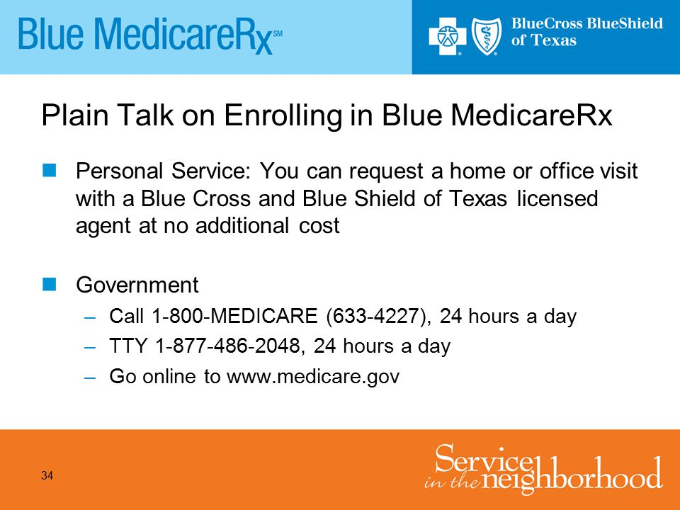 34 Plain Talk on Enrolling in Blue MedicareRx Personal Service: You can request a home or office visit with a Blue Cross and Blue Shield of Texas lice