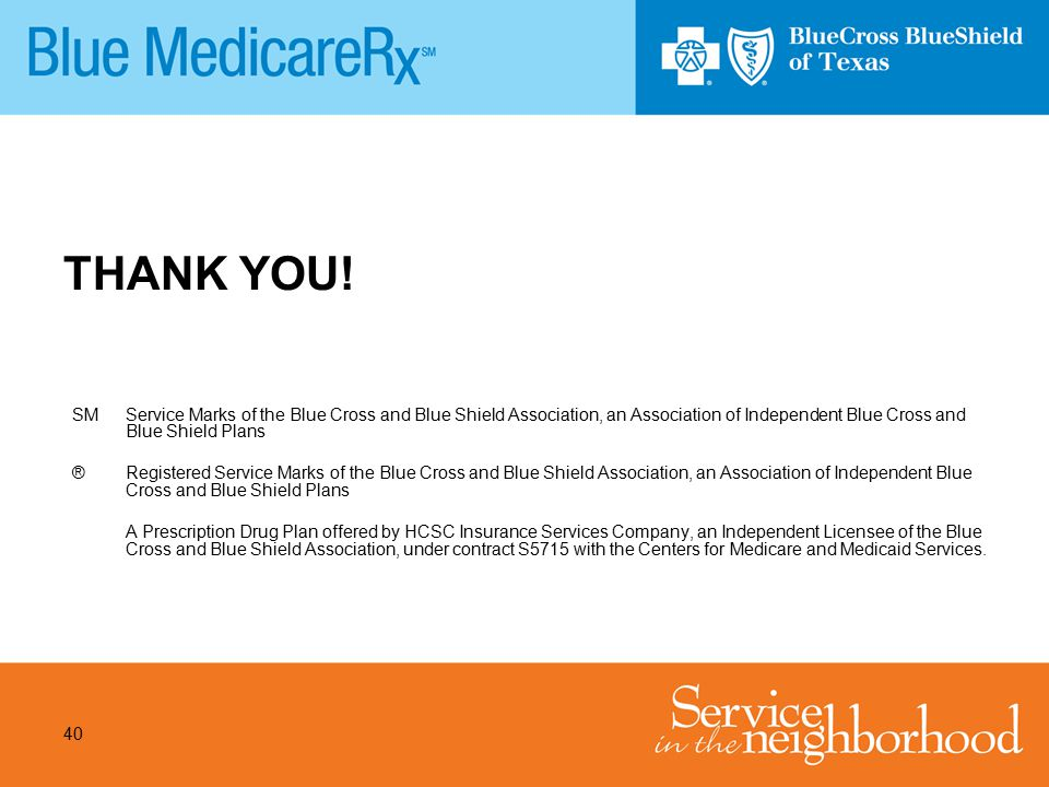 40 THANK YOU! SM Service Marks of the Blue Cross and Blue Shield Association, an Association of Independent Blue Cross and Blue Shield Plans ® Registe