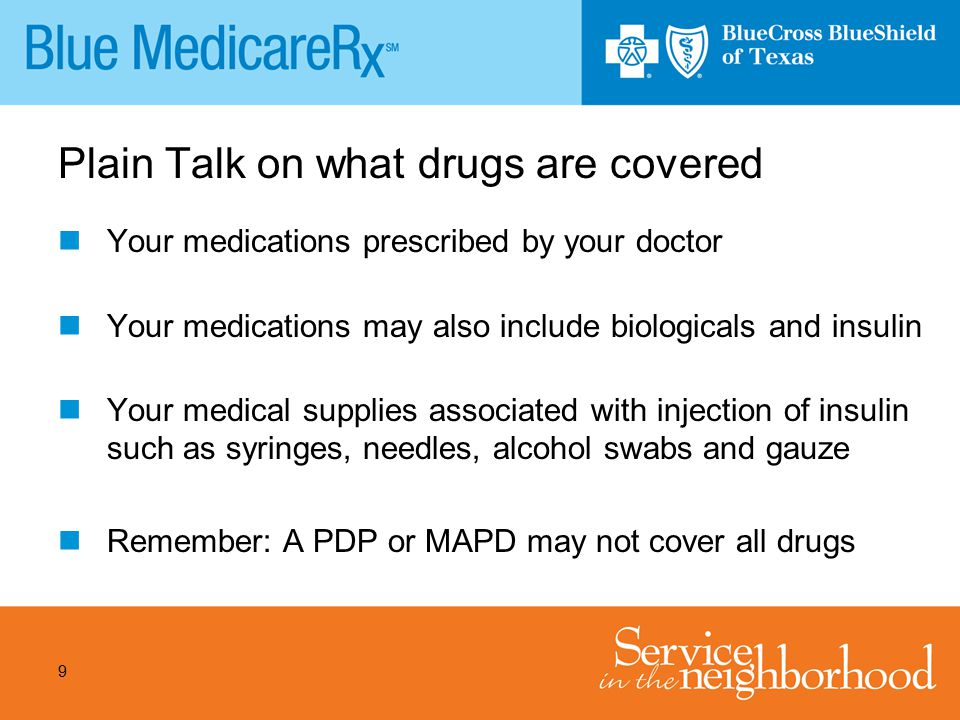 10 Plain Talk on what drugs are covered but not under a Part D plan Medications while in the hospital or SNF are covered under Part A until you leave If your drugs are currently covered under Part B, they are still covered under Part B even if you join a Part D plan