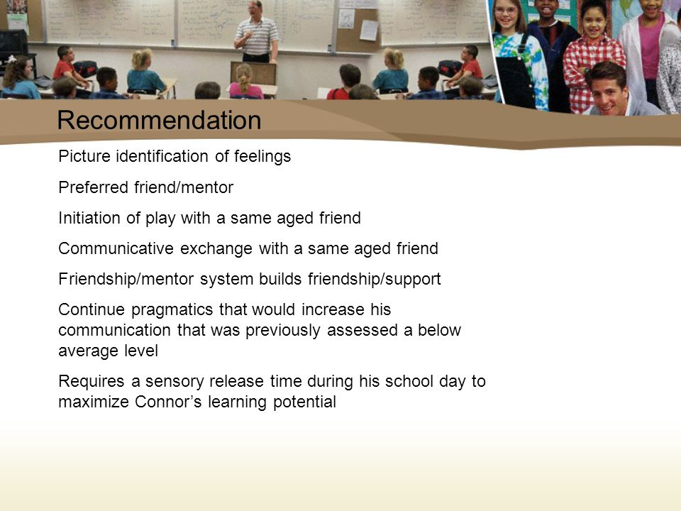 Recommendation Initiating play with same aged peers Engaging in cooperative play with a same aged peer Demonstrating imaginary play skills Demonstrating representational play Functional Communication System Self-initiating play with peers Expansion of play activities