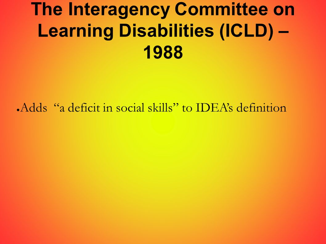 History of the Field of Learning Disabilities Foundation Early Brain Research Transition Clinical Study of the Child Integration Implementation in the Schools New Directions Integration of New Concepts 1800 – 1930 1930 – 1960 1960 – 1980 1980 -