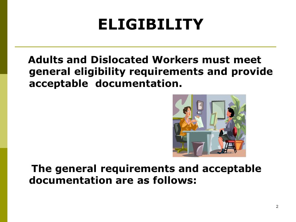 1 2008 WIA TRAINING PRESENTATION WIA ADULT AND DISLOCATED WORKER ELIGIBILITY