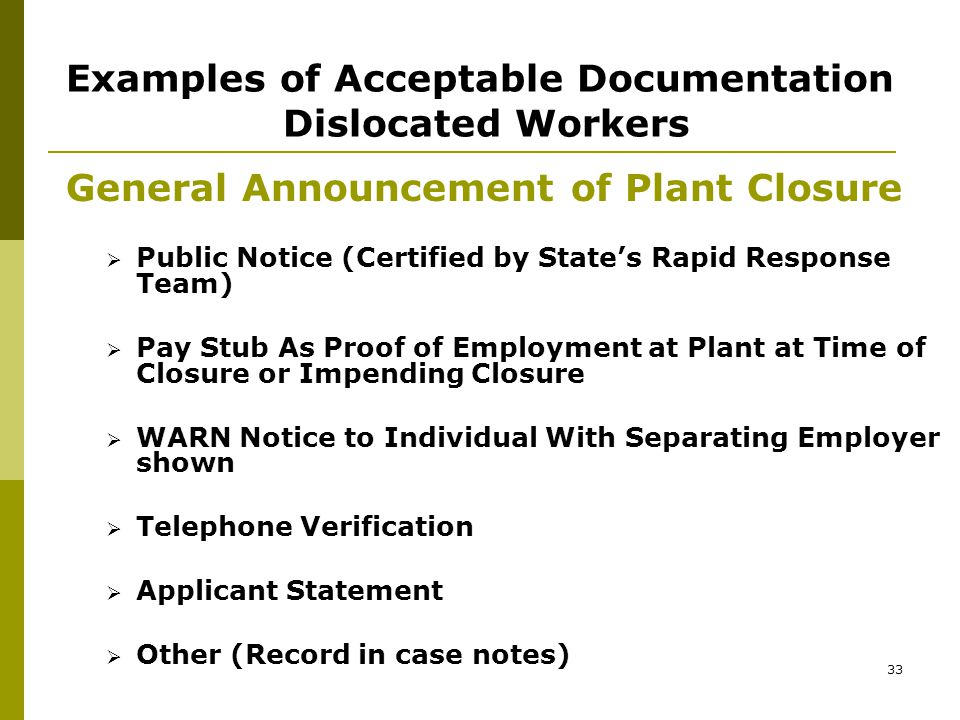 32 Examples of Acceptable Documentation Dislocated Workers Plant Closures or Substantial Layoffs at a Plant or Facility  Certification of Expected Separation  Letter From Employer  Media Announcement With Employer Verification  Layoff Notice/Layoff List(s) of Affected Employee per local definition of substantial layoff