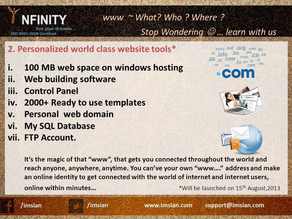 2. Personalized world class website tools* i.100 MB web space on windows hosting ii.Web building software iii.Control Panel iv.2000+ Ready to use temp