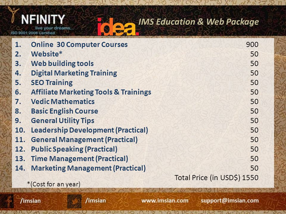 IMS Education & Web Package 1.Online 30 Computer Courses 2.Website* 3.Web building tools 4.Digital Marketing Training 5.SEO Training 6.Affiliate Marke