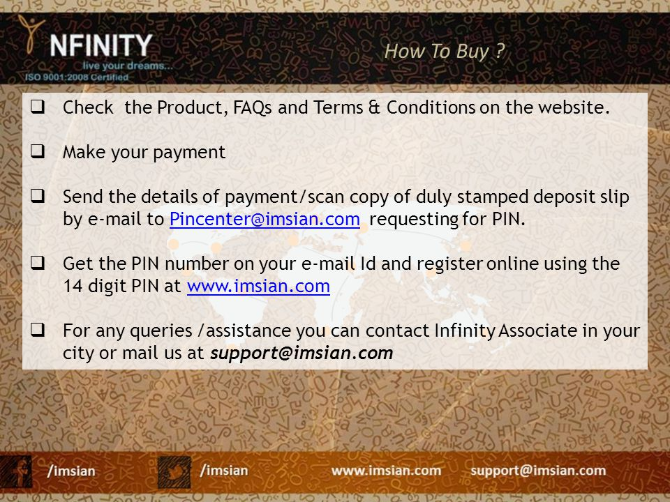  Check the Product, FAQs and Terms & Conditions on the website.  Make your payment  Send the details of payment/scan copy of duly stamped deposit s
