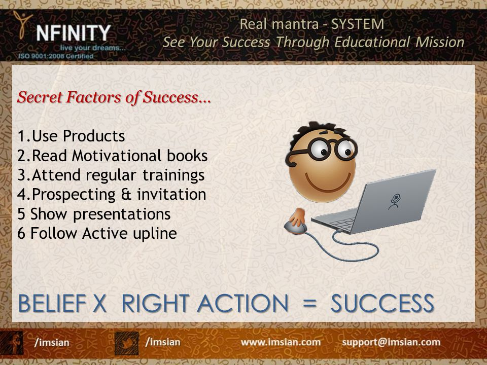 Secret Factors of Success… 1.Use Products 2.Read Motivational books 3.Attend regular trainings 4.Prospecting & invitation 5 Show presentations 6 Follo