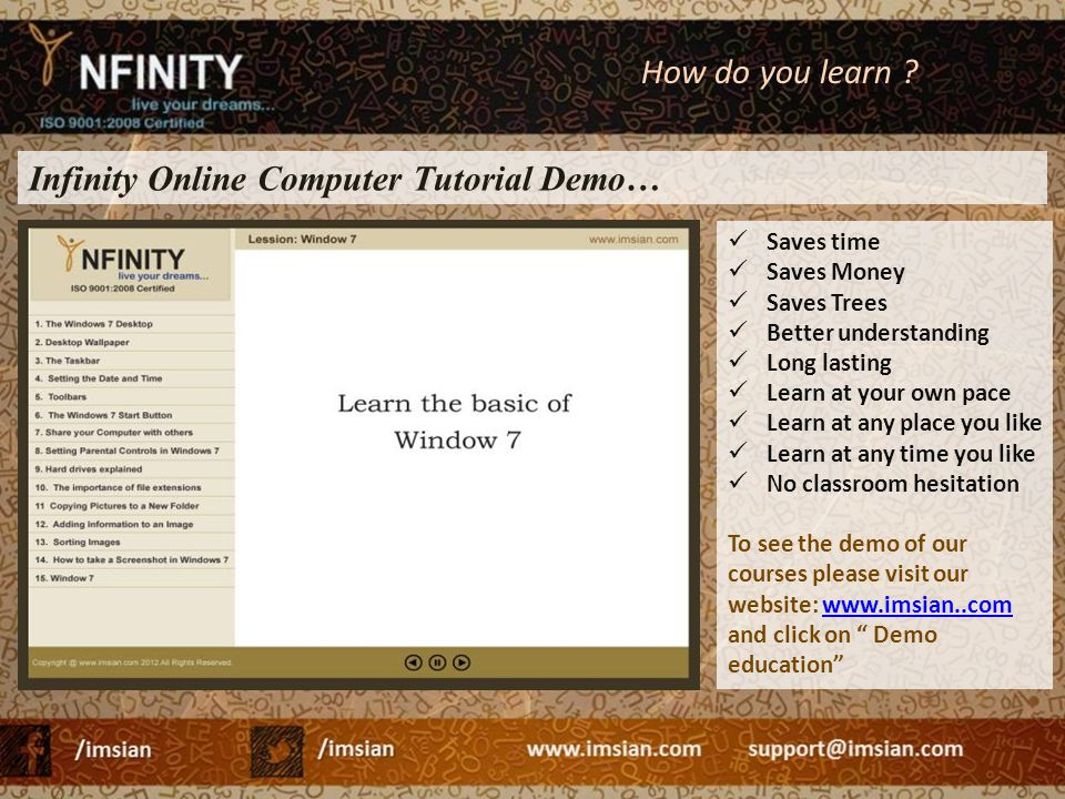Infinity Online Computer Tutorial Demo… Saves time Saves Money Saves Trees Better understanding Long lasting Learn at your own pace Learn at any place