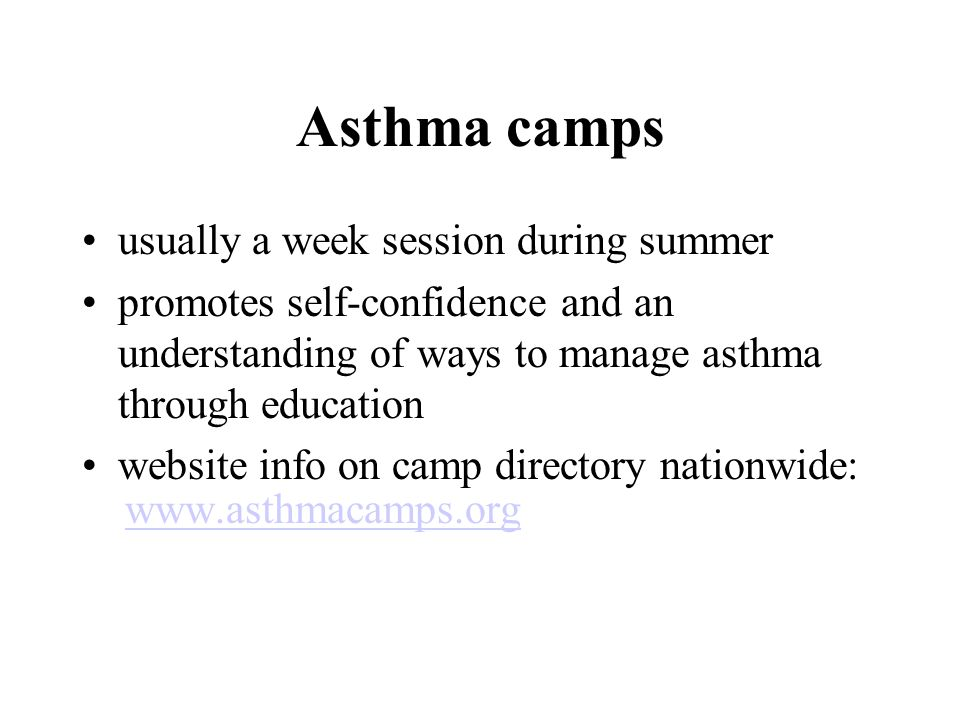 Asthma camps usually a week session during summer promotes self-confidence and an understanding of ways to manage asthma through education website info on camp directory nationwide: www.asthmacamps.org