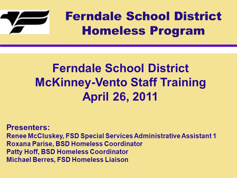 Ferndale School District McKinney-Vento Staff Training April 26, 2011 Presenters: Renee McCluskey, FSD Special Services Administrative Assistant 1 Rox