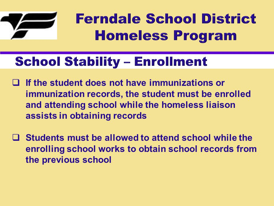  If the student does not have immunizations or immunization records, the student must be enrolled and attending school while the homeless liaison assists in obtaining records  Students must be allowed to attend school while the enrolling school works to obtain school records from the previous school