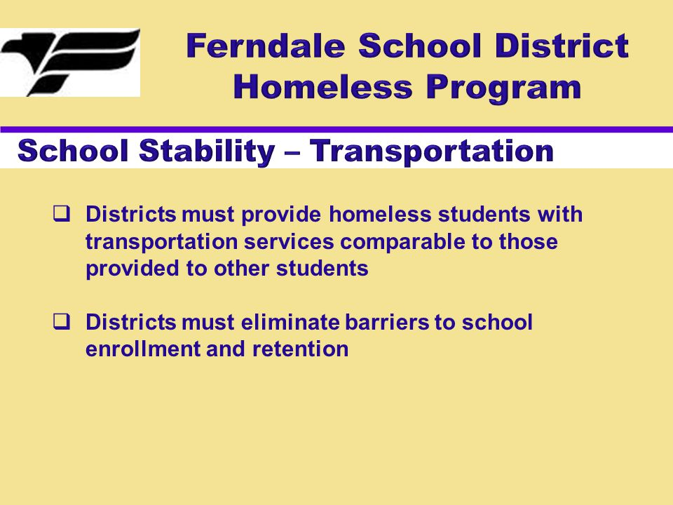 Districts must provide homeless students with transportation services comparable to those provided to other students  Districts must eliminate barriers to school enrollment and retention
