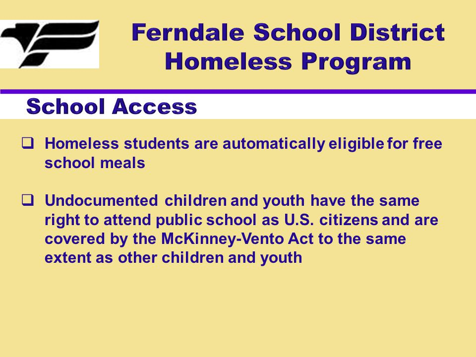  Homeless students are automatically eligible for free school meals  Undocumented children and youth have the same right to attend public school as