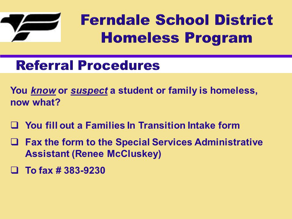 You know or suspect a student or family is homeless, now what?  You fill out a Families In Transition Intake form  Fax the form to the Special Servi