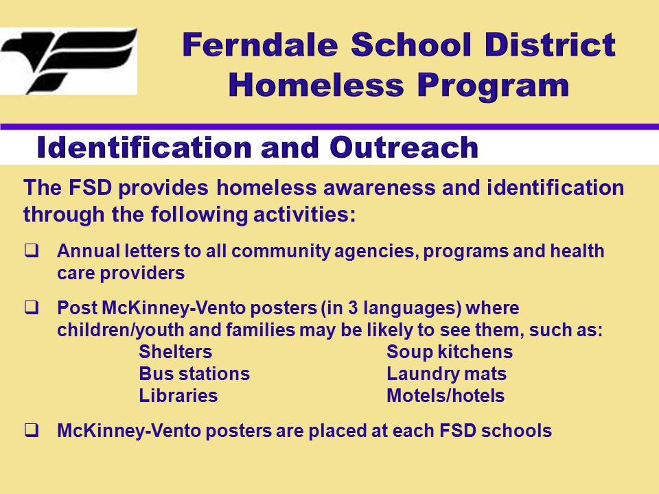 The FSD provides homeless awareness and identification through the following activities:  Annual letters to all community agencies, programs and heal