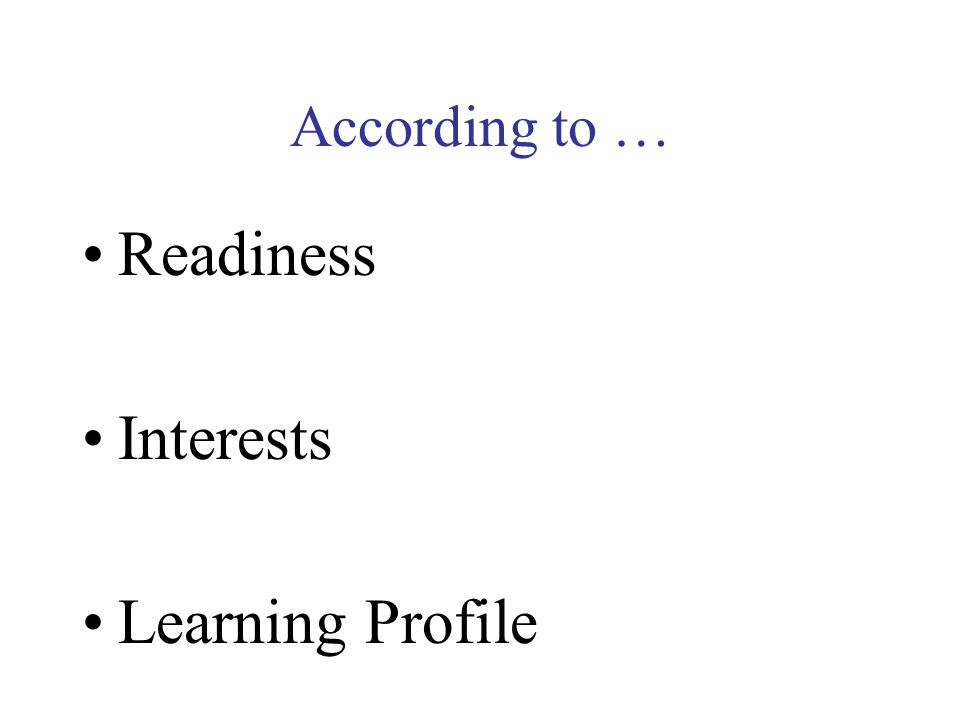 According to … Readiness Interests Learning Profile