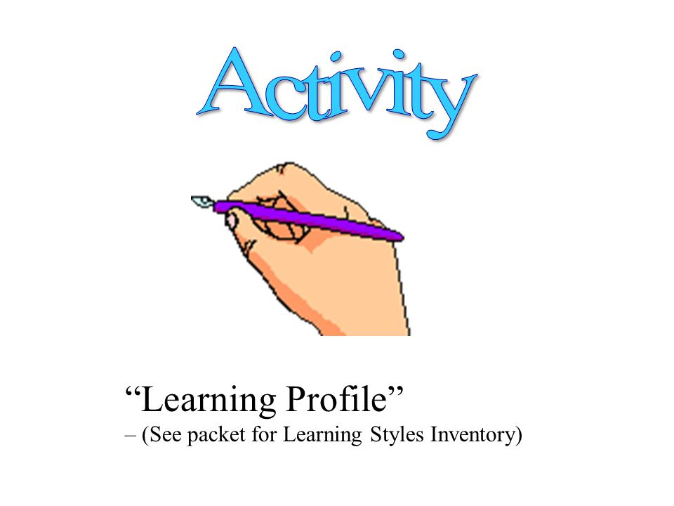 Learning Profile – (See packet for Learning Styles Inventory)