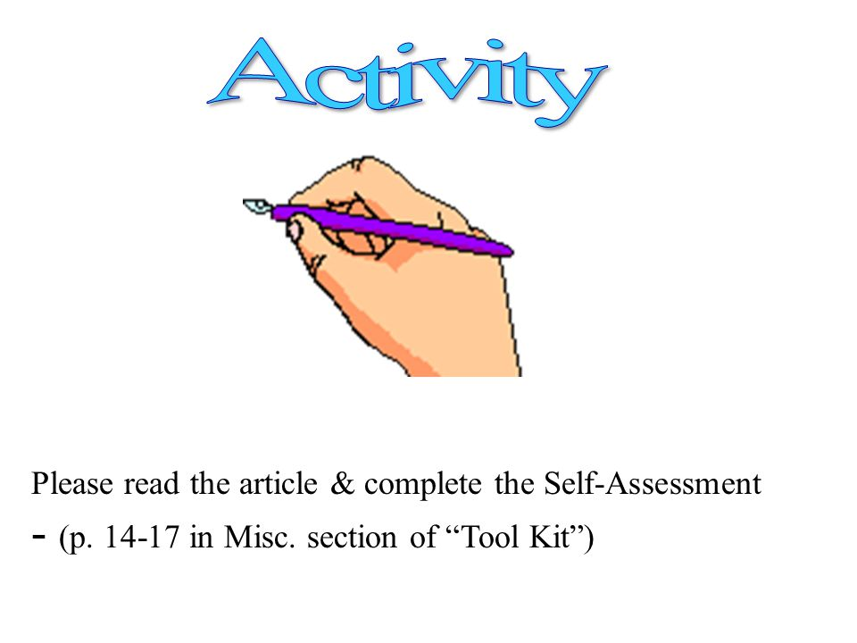 Please read the article & complete the Self-Assessment - (p. 14-17 in Misc. section of Tool Kit )