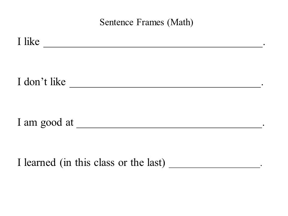 Sentence Frames (Math) I like _______________________________________.