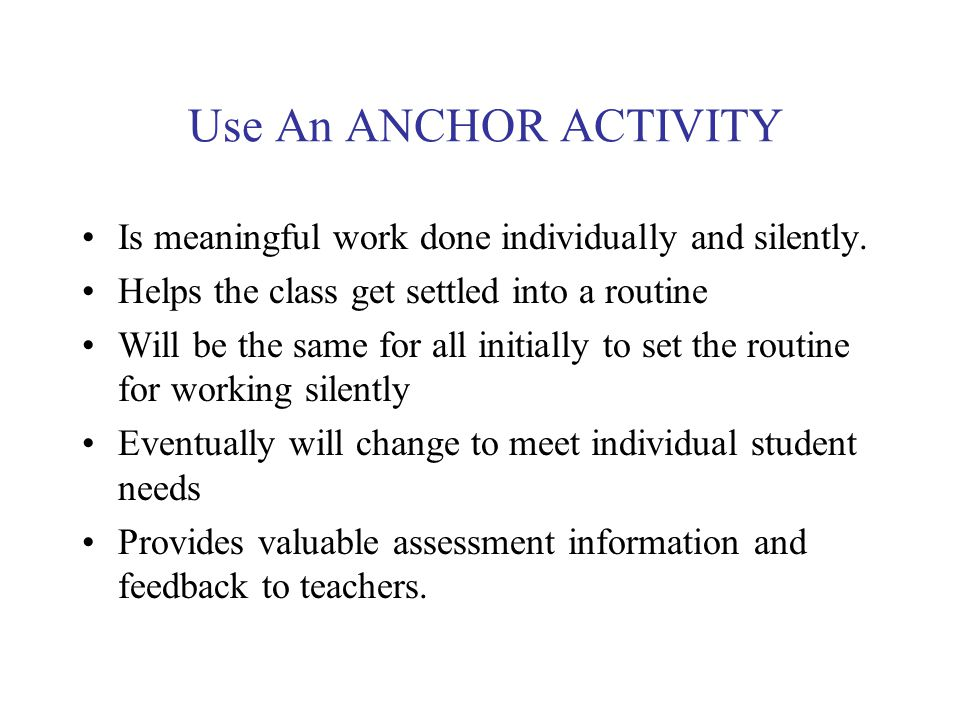 Use An ANCHOR ACTIVITY Is meaningful work done individually and silently.