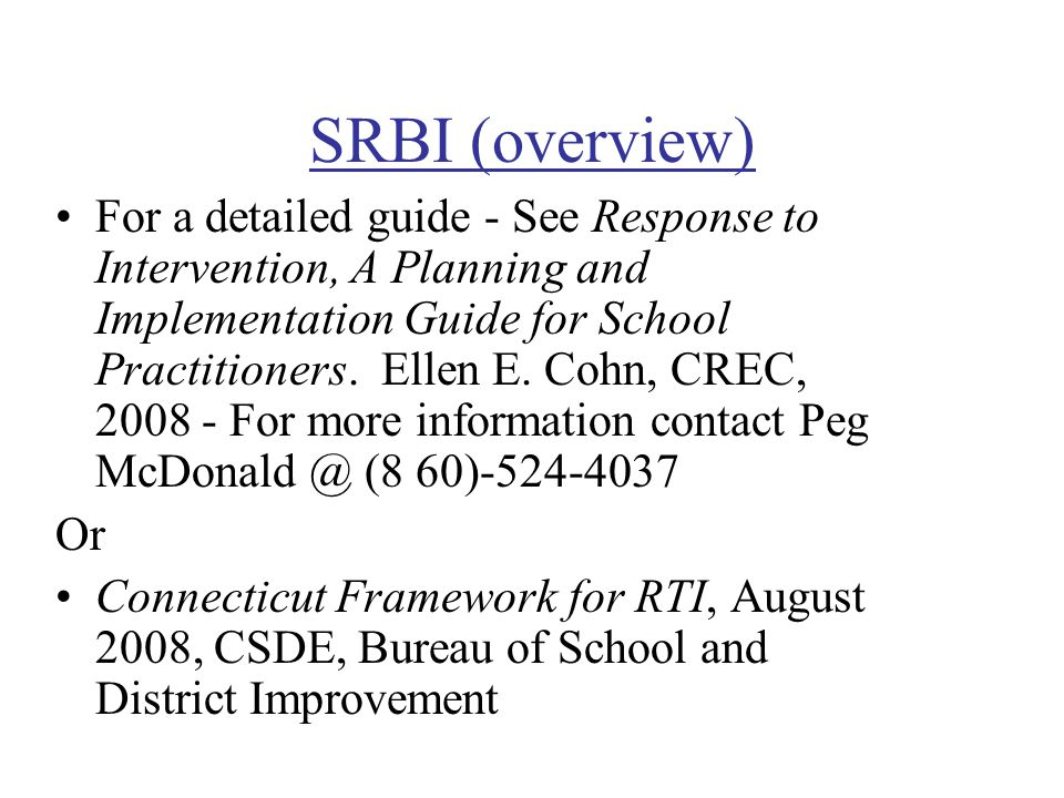 SRBI (overview) For a detailed guide - See Response to Intervention, A Planning and Implementation Guide for School Practitioners.