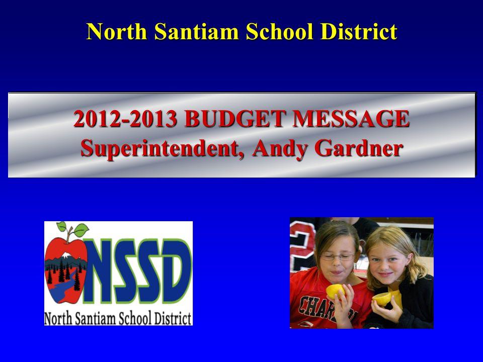 North Santiam School District 2012-2013 BUDGET MESSAGE Superintendent, Andy Gardner