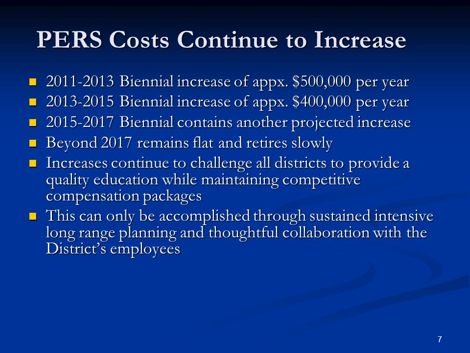 7 PERS Costs Continue to Increase 2011-2013 Biennial increase of appx.