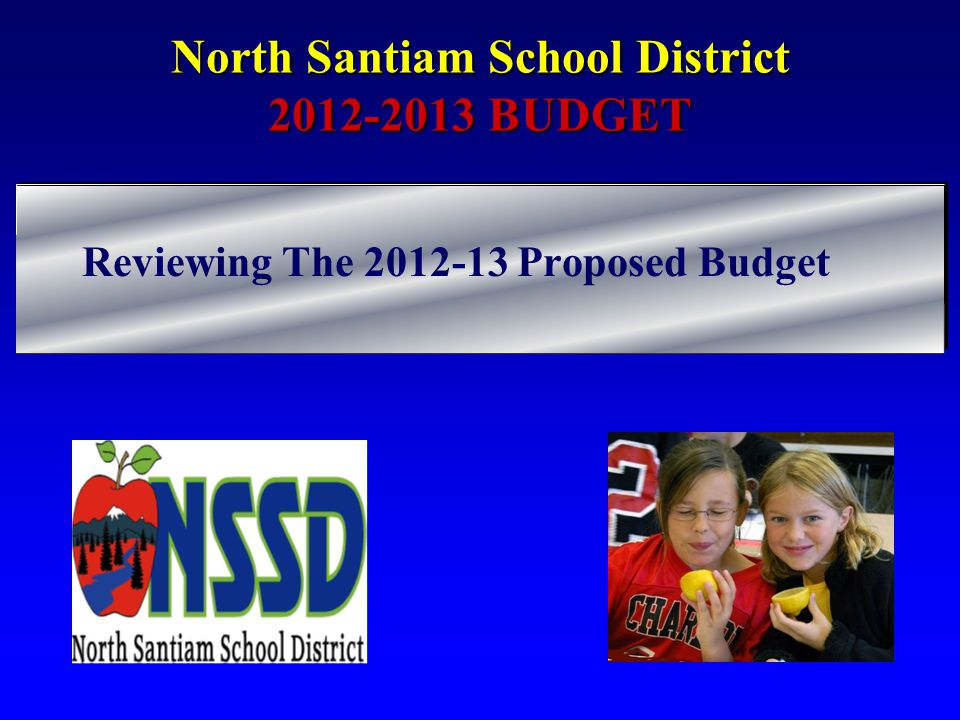 North Santiam School District 2012-2013 BUDGET Reviewing The 2012-13 Proposed Budget