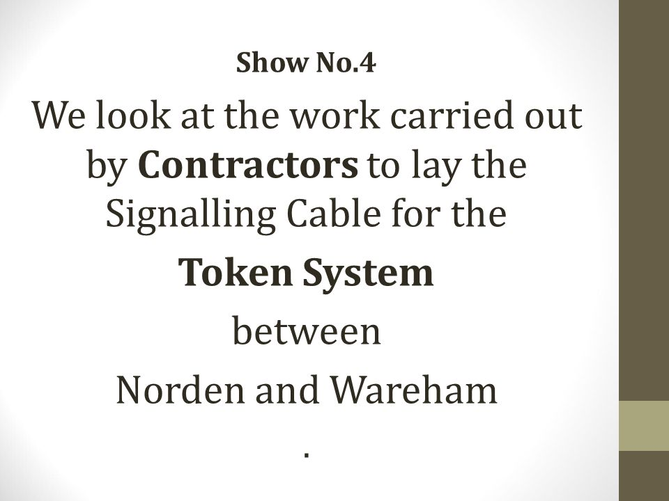 Show No.4 We look at the work carried out by Contractors to lay the Signalling Cable for the Token System between Norden and Wareham.