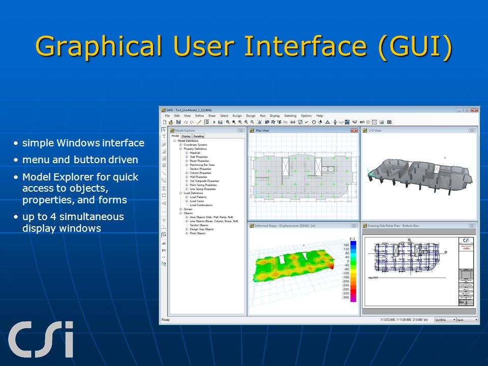 Graphical User Interface (GUI) simple Windows interface menu and button driven Model Explorer for quick access to objects, properties, and forms up to