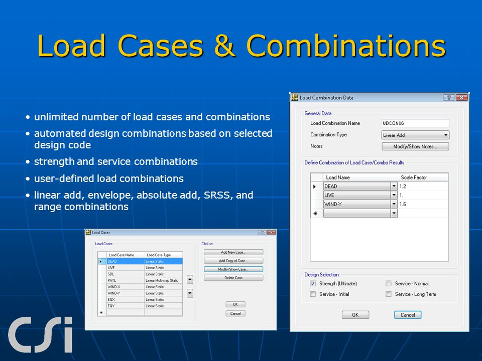 Load Cases & Combinations unlimited number of load cases and combinations automated design combinations based on selected design code strength and ser