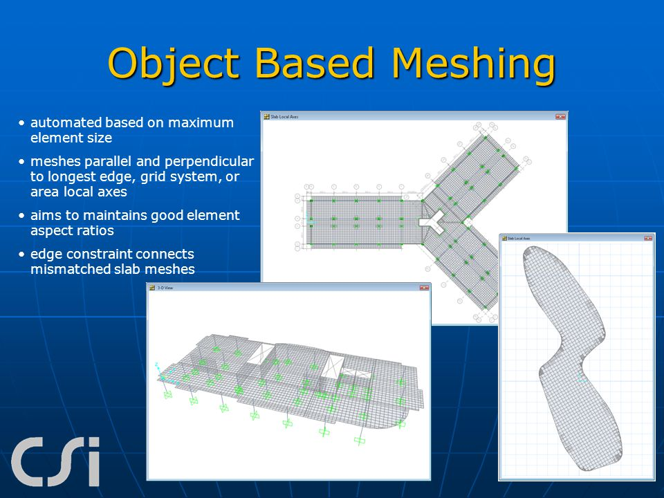 Object Based Meshing automated based on maximum element size meshes parallel and perpendicular to longest edge, grid system, or area local axes aims t