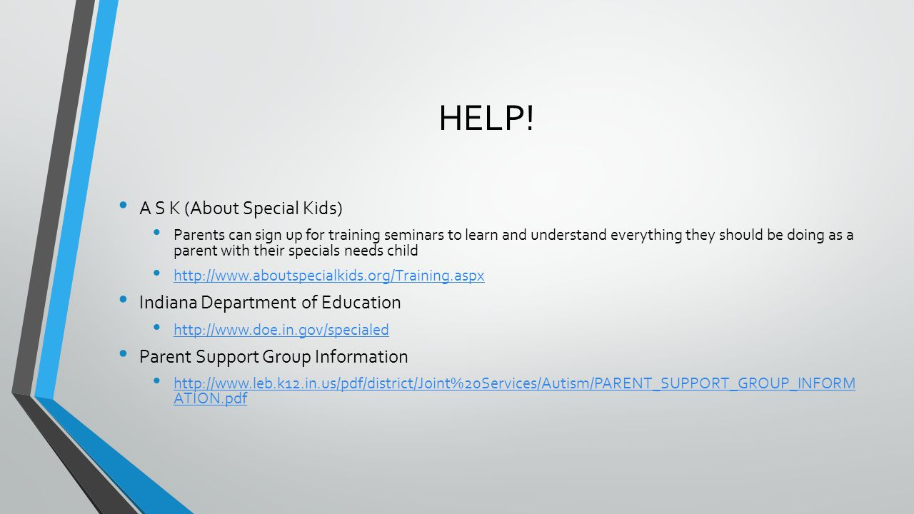 HELP! A S K (About Special Kids) Parents can sign up for training seminars to learn and understand everything they should be doing as a parent with th