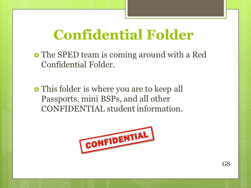 Confidential Folder  The SPED team is coming around with a Red Confidential Folder.
