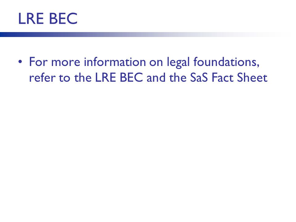 LRE BEC For more information on legal foundations, refer to the LRE BEC and the SaS Fact Sheet