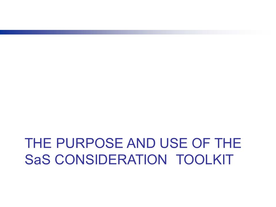 THE PURPOSE AND USE OF THE SaS CONSIDERATION TOOLKIT