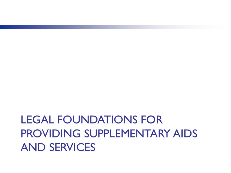 LEGAL FOUNDATIONS FOR PROVIDING SUPPLEMENTARY AIDS AND SERVICES