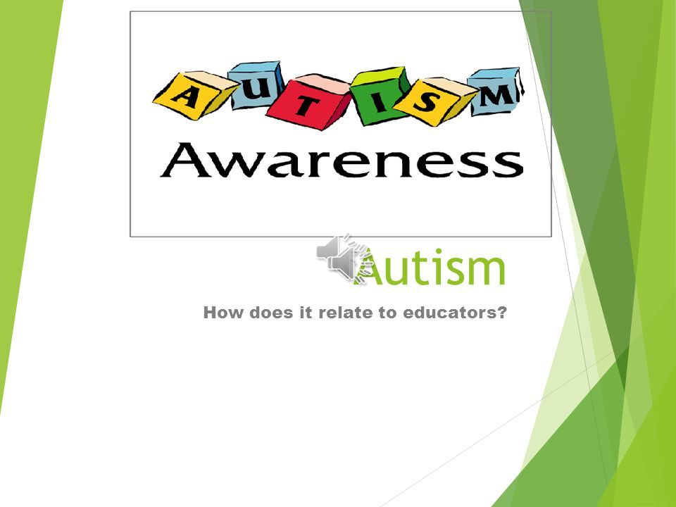 Autism How does it relate to educators