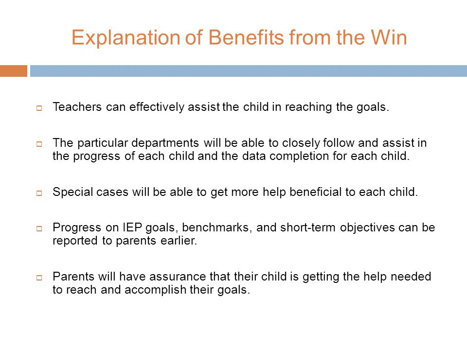 Explanation of Benefits from the Win  Teachers can effectively assist the child in reaching the goals.
