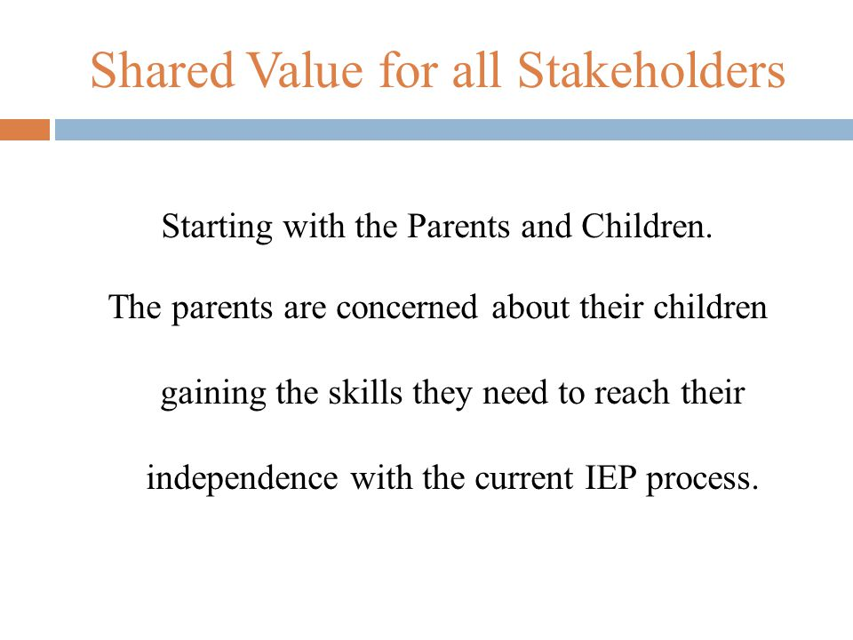 Shared Value for all Stakeholders Starting with the Parents and Children.