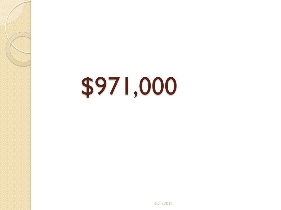 $971,000 3/21/2011