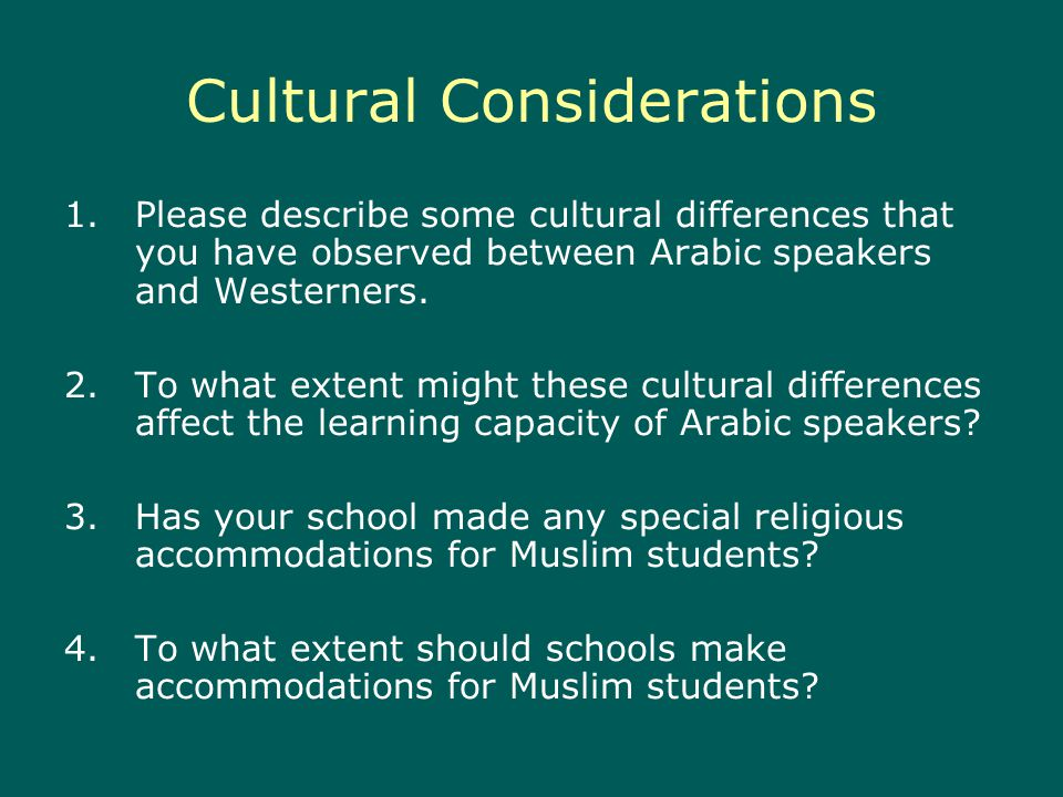 Cultural Considerations 1.Please describe some cultural differences that you have observed between Arabic speakers and Westerners.