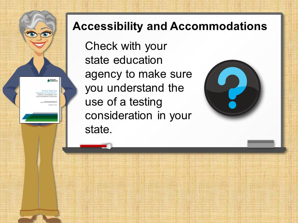 Check with your state education agency to make sure you understand the use of a testing consideration in your state.