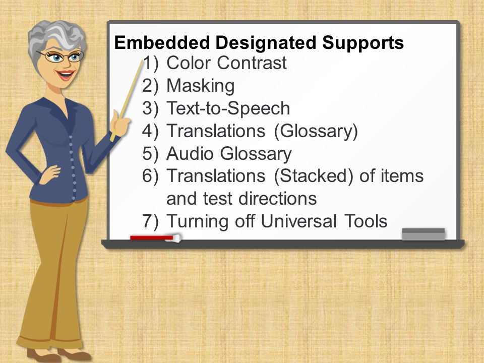 1)Color Contrast 2)Masking 3)Text-to-Speech 4)Translations (Glossary) 5)Audio Glossary 6)Translations (Stacked) of items and test directions 7)Turning off Universal Tools