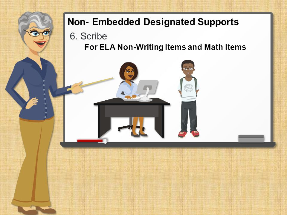 6. Scribe Non- Embedded Designated Supports For ELA Non-Writing Items and Math Items