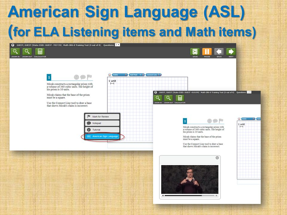 American Sign Language (ASL) ( for ELA Listening items and Math items)