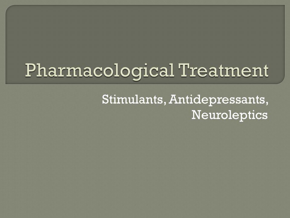 Stimulants, Antidepressants, Neuroleptics