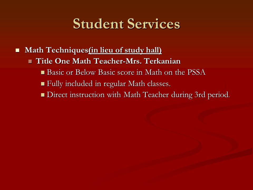 Student Services Math Techniques(in lieu of study hall) Math Techniques(in lieu of study hall) Title One Math Teacher-Mrs. Terkanian Title One Math Te
