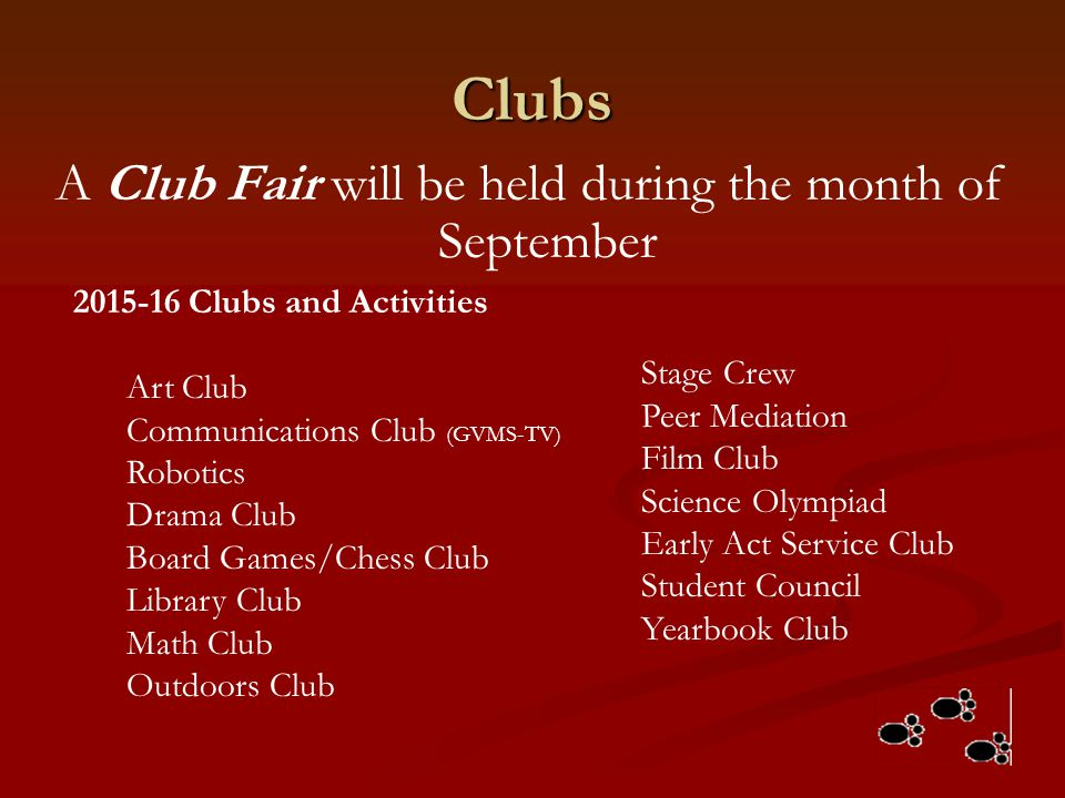 Clubs A Club Fair will be held during the month of September 2015-16 Clubs and Activities Art Club Communications Club (GVMS-TV) Robotics Drama Club B