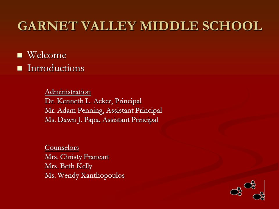 GARNET VALLEY MIDDLE SCHOOL Welcome Welcome Introductions IntroductionsAdministration Dr. Kenneth L. Acker, Principal Mr. Adam Penning, Assistant Prin